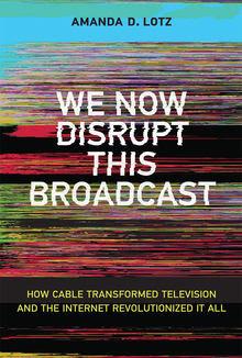 "Amanda D. Lotz book cover ""We Now Disrupt This Broadcast"""