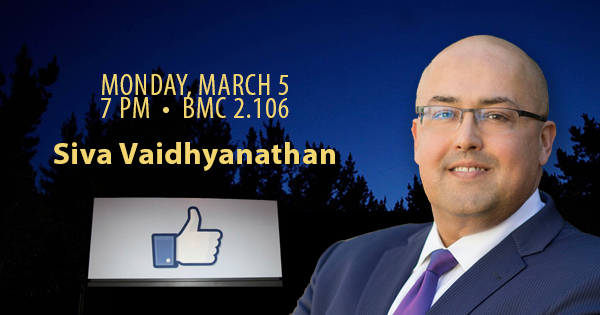 Siva Vaidhyanathan talk March 5 at 7 pm in BMC 2.106